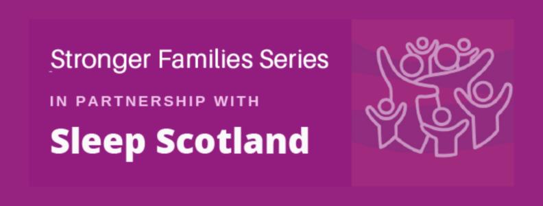 Stronger Families Series: Sleep Scotland